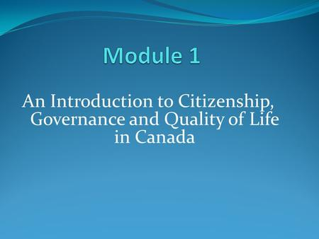 An Introduction to Citizenship, Governance and Quality of Life in Canada.