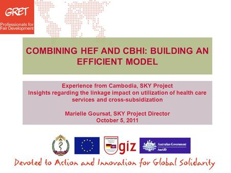 Date - Lieu COMBINING HEF AND CBHI: BUILDING AN EFFICIENT MODEL Experience from Cambodia, SKY Project Insights regarding the linkage impact on utilization.