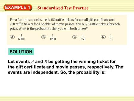 EXAMPLE 1 Standardized Test Practice SOLUTION Let events A and B be getting the winning ticket for the gift certificate and movie passes, respectively.