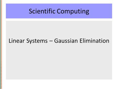 Scientific Computing Linear Systems – Gaussian Elimination.