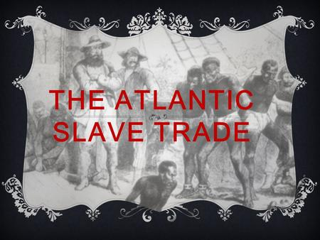 "THE ATLANTIC SLAVE TRADE. New World Old World With the ""discovery"" of the *New World* (the Americas) in 1492, came Europeans. Europe began to colonize."