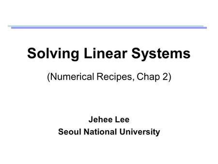 Solving Linear Systems (Numerical Recipes, Chap 2)