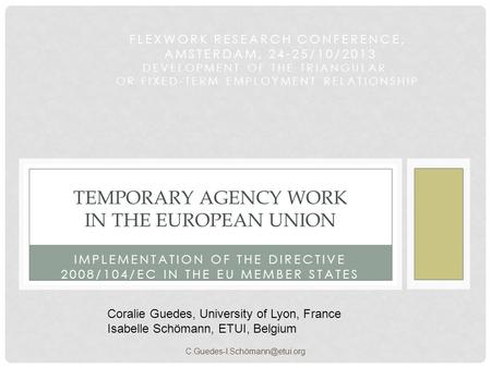 IMPLEMENTATION OF THE DIRECTIVE 2008/104/EC IN THE EU MEMBER STATES TEMPORARY AGENCY WORK IN THE EUROPEAN UNION FLEXWORK RESEARCH CONFERENCE, AMSTERDAM,