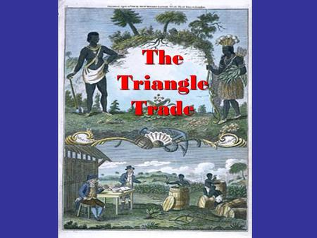 The Triangle Trade. The Triangle Trade was actually three trade routes, which created an exchange cycle of goods. The series of trade routes formed a.