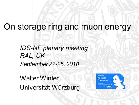 On storage ring and muon energy IDS-NF plenary meeting RAL, UK September 22-25, 2010 Walter Winter Universität Würzburg TexPoint fonts used in EMF: AAAAA.