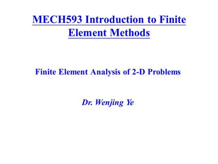 MECH593 Introduction to Finite Element Methods