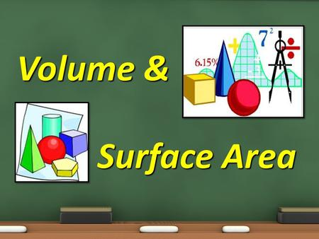 Volume & 		 Surface Area.