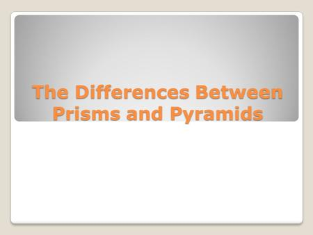 The Differences Between Prisms and Pyramids
