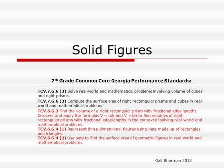 Solid Figures 7 th Grade Common Core Georgia Performance Standards: TCV.7.G.6 (3) Solve real-world and mathematical problems involving volume of cubes.