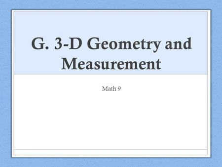 G. 3-D Geometry and Measurement Math 9. Outcomes SS9.2 Extend understanding of area to surface area of right rectangular prisms, right cylinders, right.