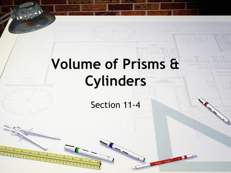 Volume of Prisms & Cylinders Section 11-4. Volume The space a figure occupies measured in cubic units (in 3, ft 3, cm 3 )