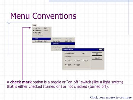 "Click your mouse to continue Menu Conventions A check mark option is a toggle or ""on-off"" switch (like a light switch) that is either checked (turned on)"