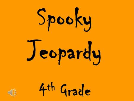 Spooky Jeopardy 4 th Grade. 100 200 300 100 200 300 200 100 200 400 Area and Perimeter Problem SolvingA In and Out Table Problem Solving B.
