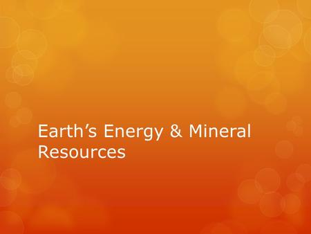 Earth's Energy & Mineral Resources. Section 1: Nonrenewable Energy Resources.