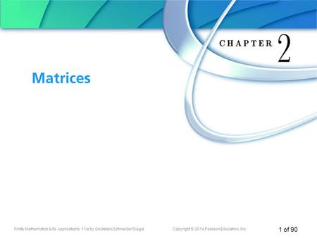 Chapter 2 Matrices Finite Mathematics & Its Applications, 11/e by Goldstein/Schneider/Siegel	Copyright © 2014 Pearson Education, Inc.