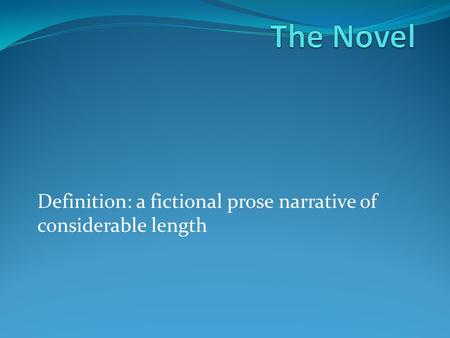 Definition: a fictional prose narrative of considerable length.