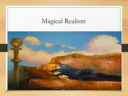 Magical Realism. Magical Realism is: the blend of reality and fantasy so that the distinction between the two is erased Transformation of the common and.