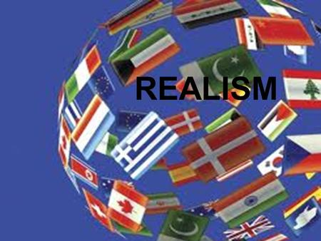 REALISM. Origins of Realism  The realist theory of international relations came into being during the time of the Great Depression of 1929 when the economies.