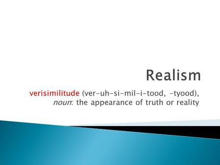 Verisimilitude (ver-uh-si-mil-i-tood, -tyood), noun: the appearance of truth or reality.