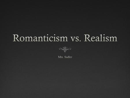 Romanticism  What was romanticism?  This philosophy of portraying emotions and senses was primarily developed out of a disgust of the focus on reason.