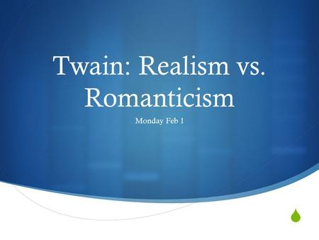  Twain: Realism vs. Romanticism Monday Feb 1. Agenda  Constructing and Interpreting Stories (Realism vs. Romanticism)  Race: Share Passages  Scholarship.