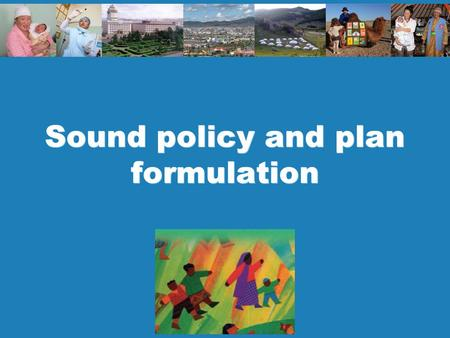 Sound policy and plan formulation. 2 Policy and planning Key messages Policy process is messy, but there are elements of good practice you can use. 1.Sound.
