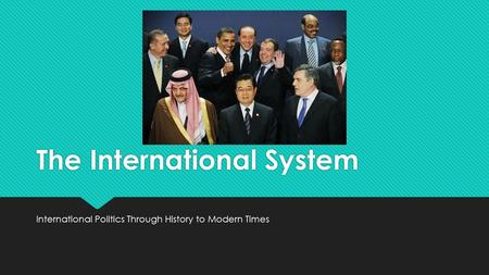 The International System International Politics Through History to Modern Times.