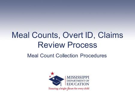 Meal Counts, Overt ID, Claims Review Process Meal Count Collection Procedures.