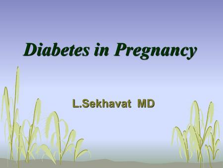 Diabetes in Pregnancy L.Sekhavat MD.