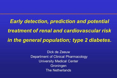 Dick de Zeeuw Department of Clinical Pharmacology University Medical Center Groningen The Netherlands Early detection, prediction and potential treatment.