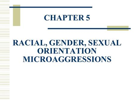CHAPTER 5 RACIAL, GENDER, SEXUAL ORIENTATION MICROAGGRESSIONS.