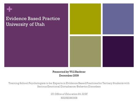 + Evidence Based Practice University of Utah Presented by Will Backner December 2009 Training School Psychologists to be Experts in Evidence Based Practices.