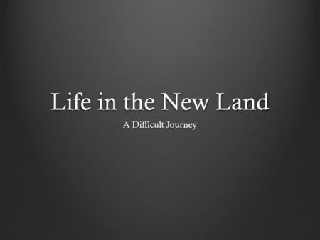 Life in the New Land A Difficult Journey.