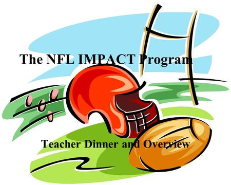 The NFL IMPACT Program Teacher Dinner and Overview.