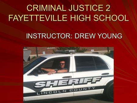CRIMINAL JUSTICE 2 FAYETTEVILLE HIGH SCHOOL INSTRUCTOR: DREW YOUNG.