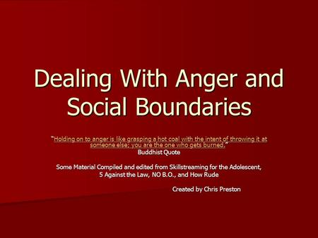 "Dealing With Anger and Social Boundaries ""Holding on to anger is like grasping a hot coal with the intent of throwing it at someone else; you are the one."
