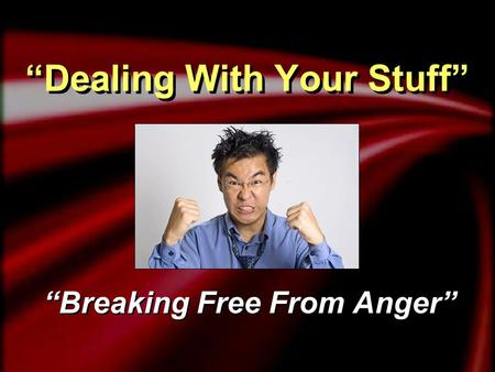 """Dealing With Your Stuff"" ""Breaking Free From Anger"""