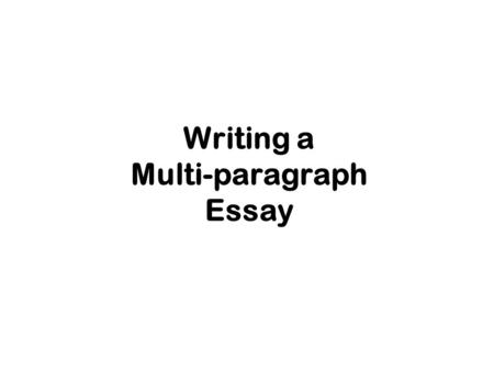 Writing a Multi-paragraph Essay For This is how a multi-paragraph essay should look. 1st Body Paragraph 2nd Body Paragraph Additional Body Paragraph(s)