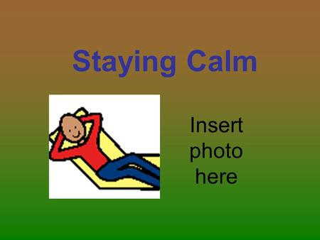 Staying Calm Insert photo here.