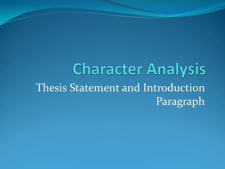 Thesis Statement and Introduction Paragraph. Thesis Statement—Step Three Follow this model— Topic, appositive phrase that names the original qualities,