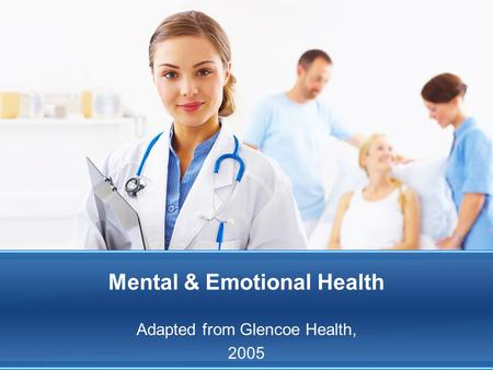 Mental & Emotional Health Adapted from Glencoe Health, 2005.