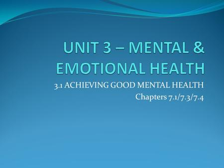 3.1 ACHIEVING GOOD MENTAL HEALTH Chapters 7.1/7.3/7.4.