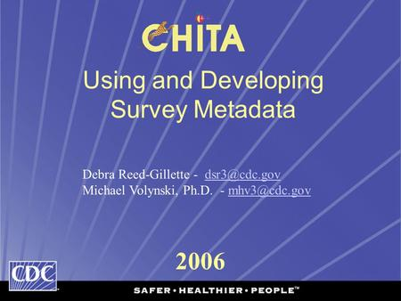 2006 Using and Developing Survey Metadata Debra Reed-Gillette - Michael Volynski, Ph.D. -