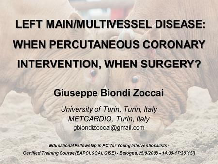 Giuseppe Biondi Zoccai University of Turin, Turin, Italy METCARDIO, Turin, Italy Educational Fellowship in PCI.
