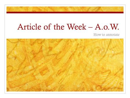 Article of the Week – A.o.W. How to annotate What is Article of the Week? At the beginning of each week, you will receive an article to read. You will.