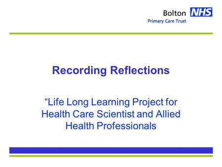 "Recording Reflections ""Life Long Learning Project for Health Care Scientist and Allied Health Professionals."