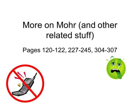 More on Mohr (and other related stuff) Pages 120-122, 227-245, 304-307.