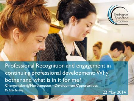 Professional Recognition and engagement in continuing professional development: Why bother and what is in it for me? Changemaker@Northampton – Development.