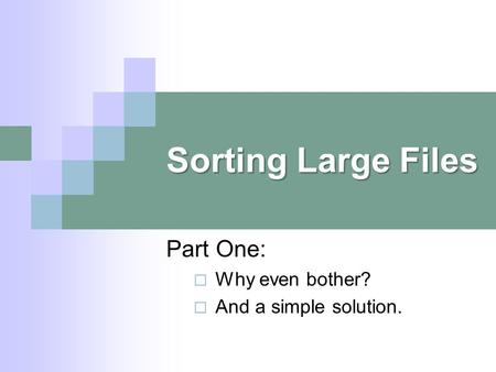 Sorting Large Files Part One:  Why even bother?  And a simple solution.