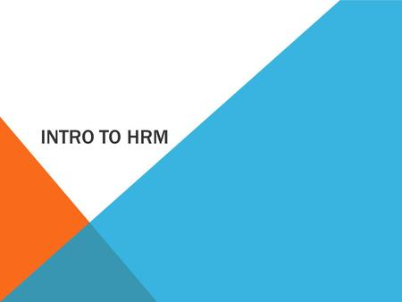 INTRO TO HRM. LEARNING INTENTIONS Students will be able to: Set-up a note-taking system for this Unit Define Human Resource Management (HRM) Explain the.